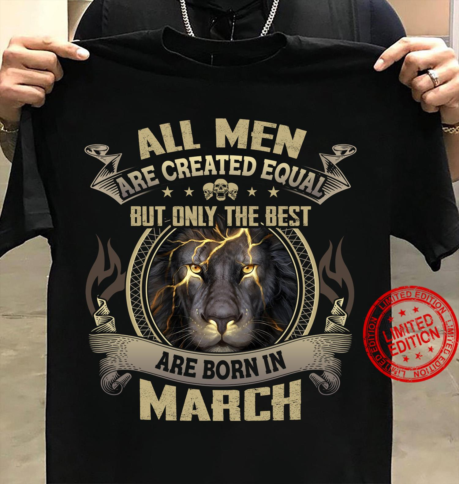 All Men Are Created Equal But Only Best Are Born In March Shirt