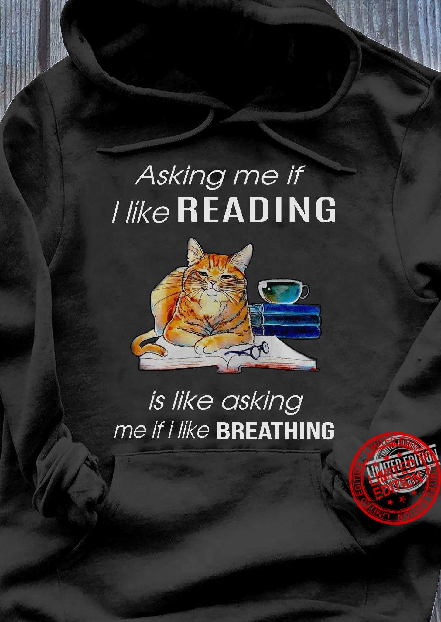 Asking Me If I Like Reading Is Like Asking Me If I Like Breathing Shirt