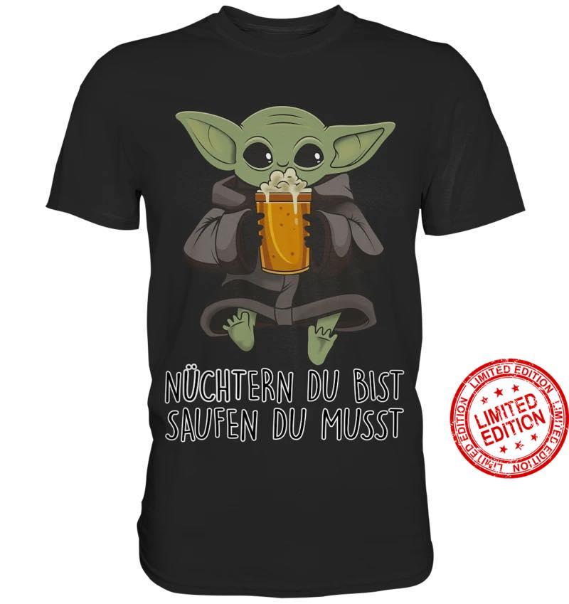 Baby Yoda Nuchtern Du Bist Saufen Du Musst Shirt