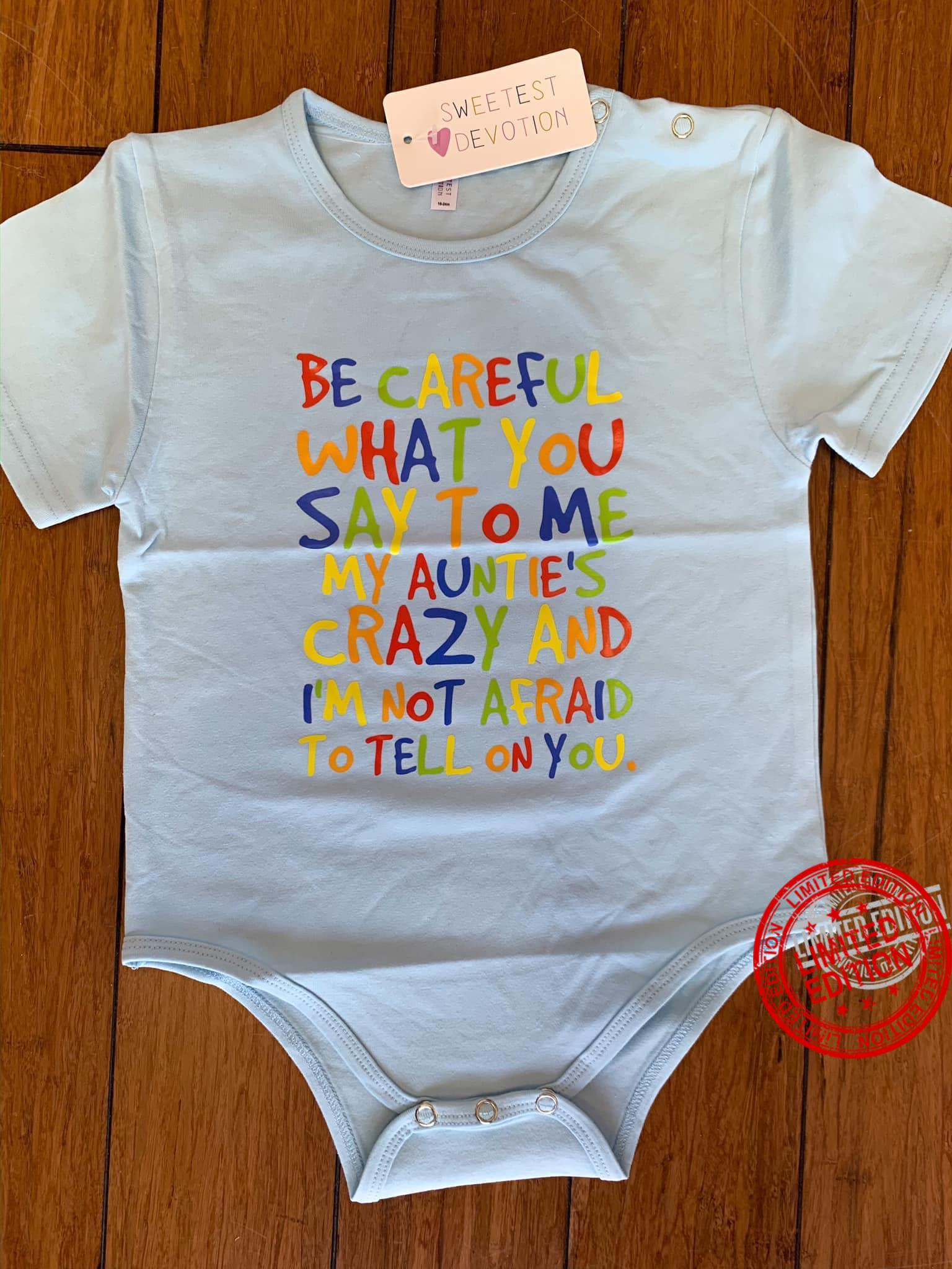 Be Careful What You Say To Me My Auntie's Crazy And I'm Not Afraid To Tell On You Shirt