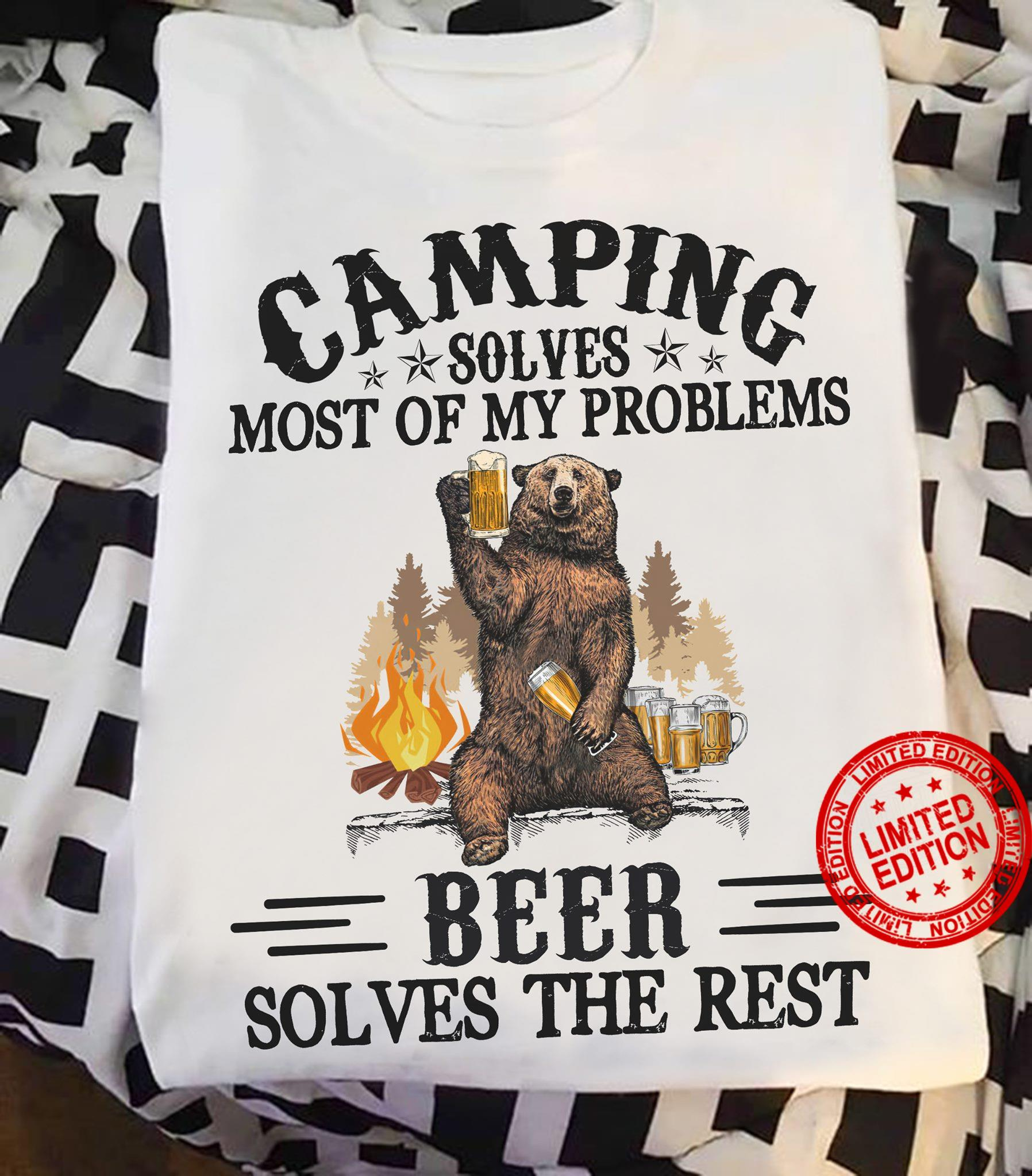 Camping Solves Most Of My Problem Beer Solves The Rest Shirt