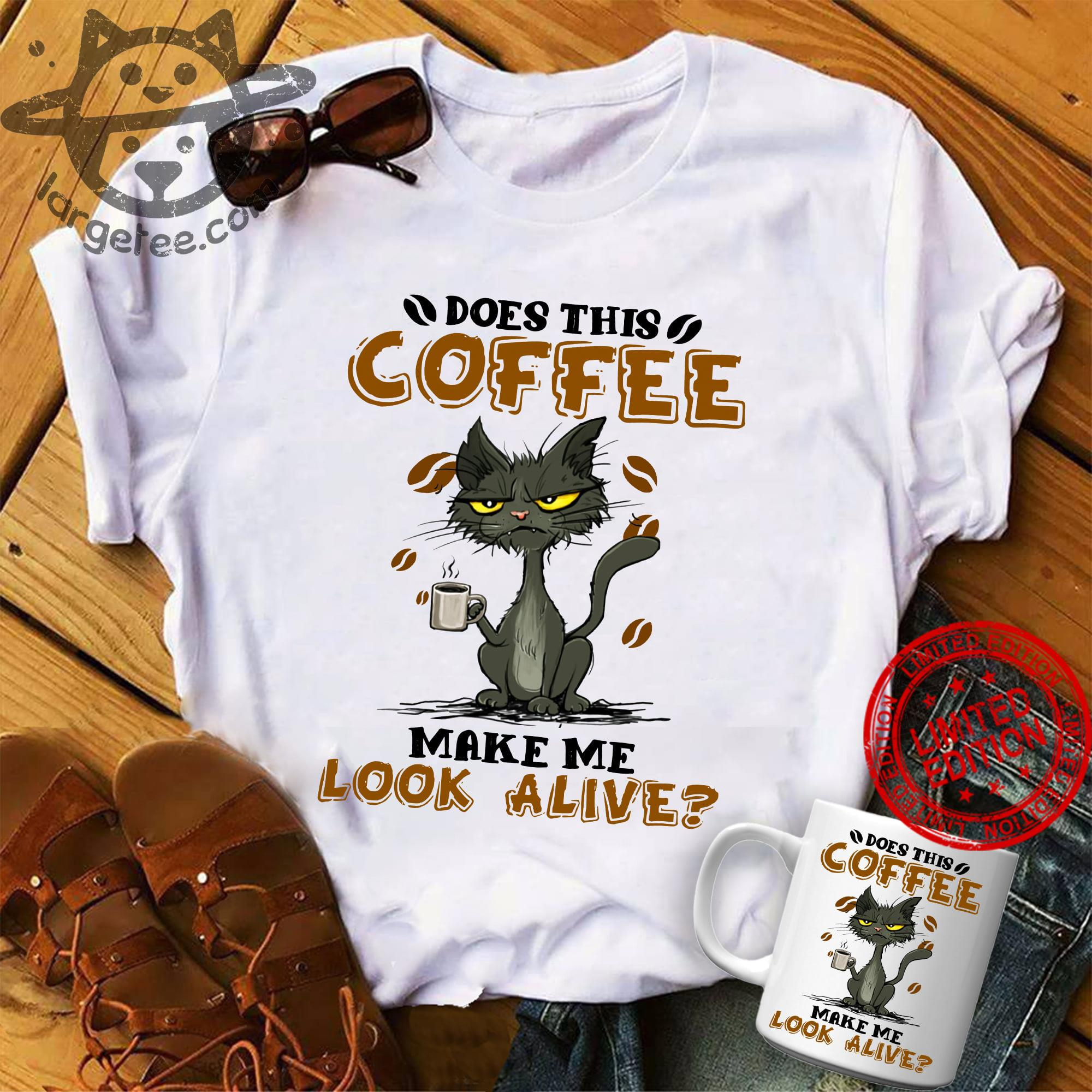 Cat Does This Coffee Make Me Look Alive Shirt