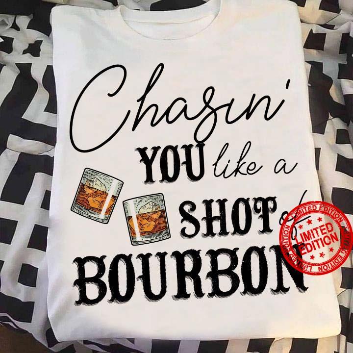 Chasin You Like A Shop Bourbon Shirt