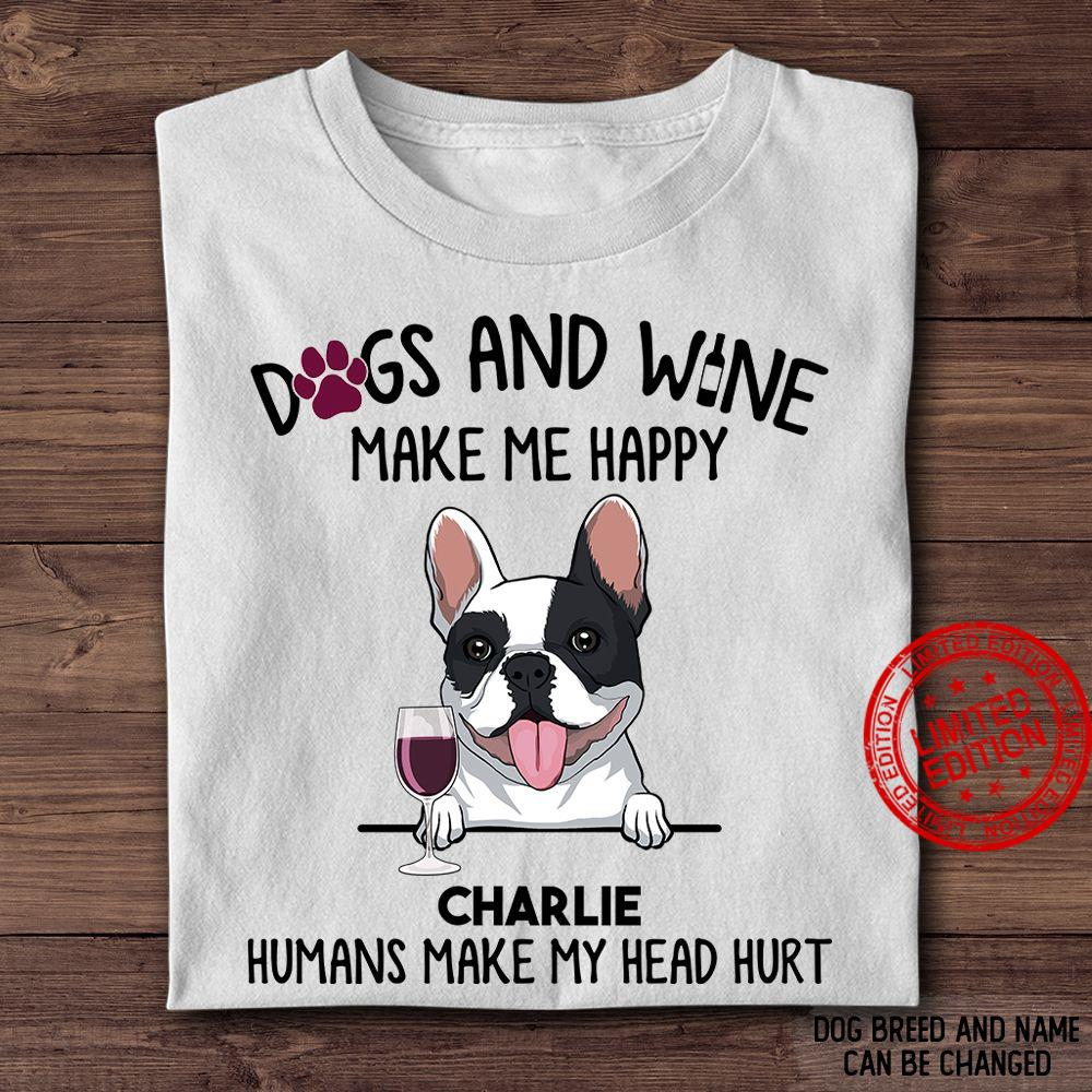 Dogs And Wine Make Me Happy Charlie Humans Make My Head Hurt Shirt