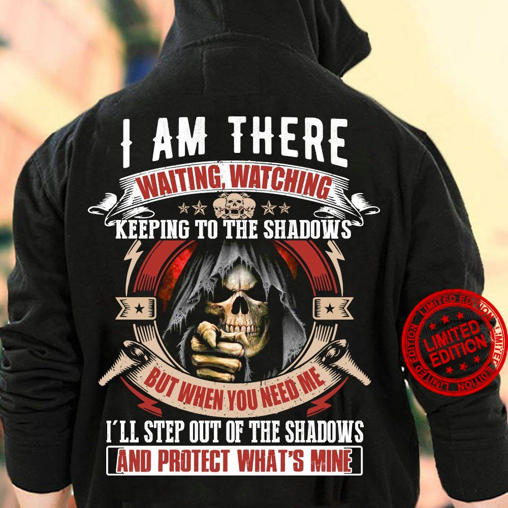 I Am There Waiting Watching Keeping To The Shadows But When You Need Me Shirt
