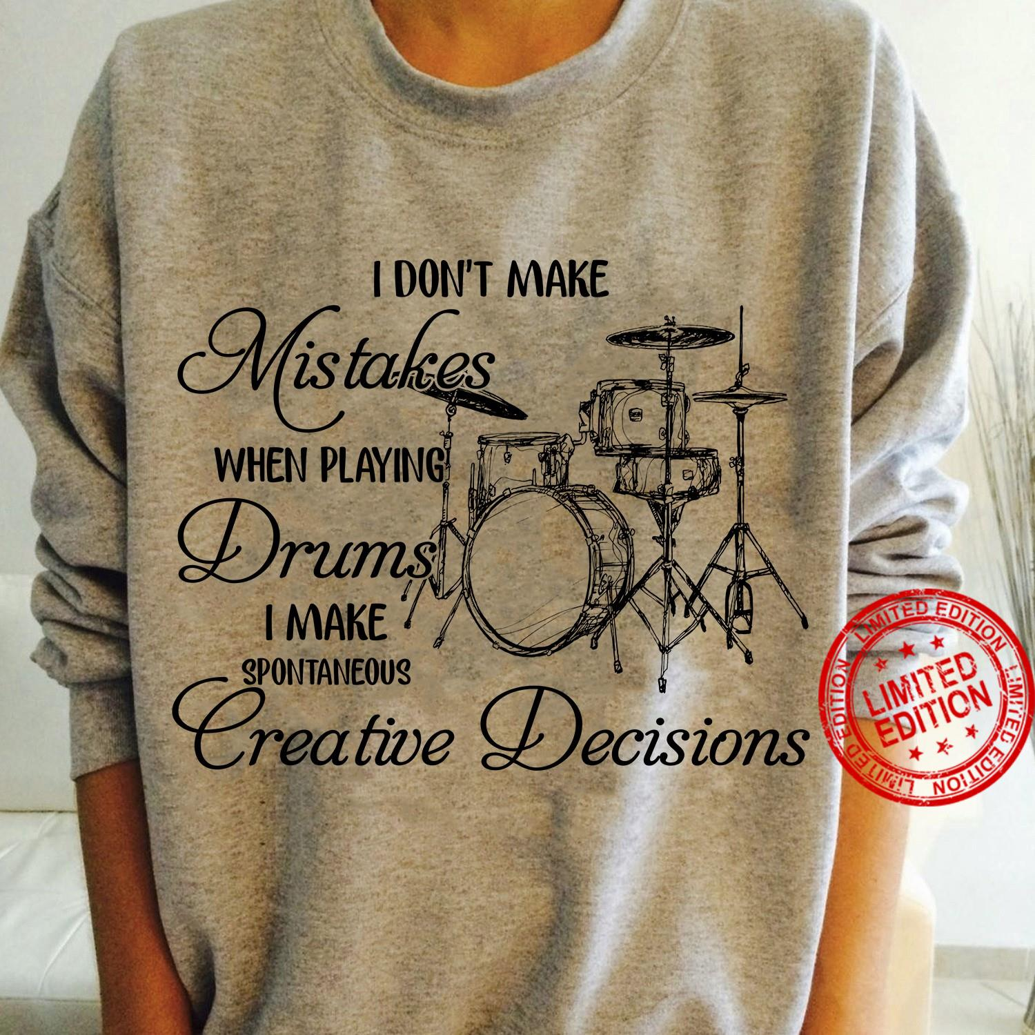 I Don't Make Mistakes When Playing Drums I Make Spontaneous Creative Decisions Shirt