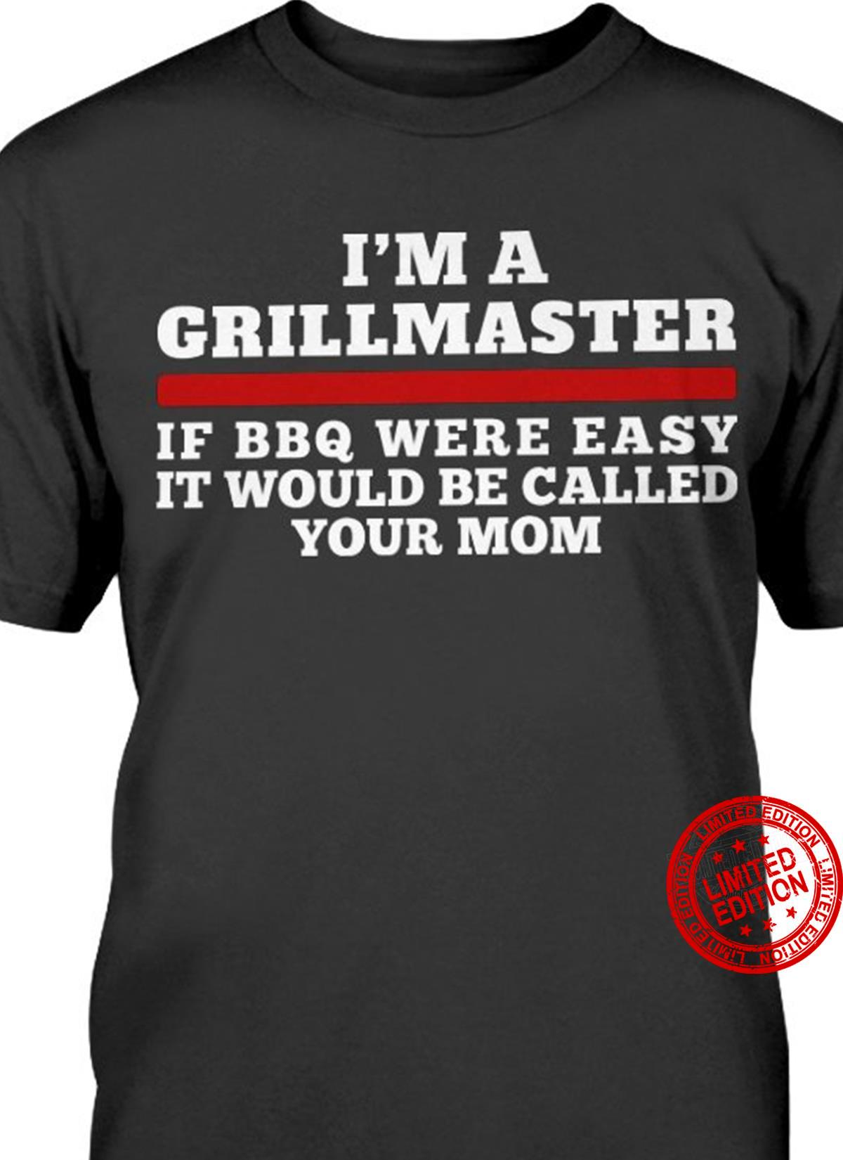 I'm A Grill Master If BBQ Were Easy It Would Be Called Your Mom Shirt