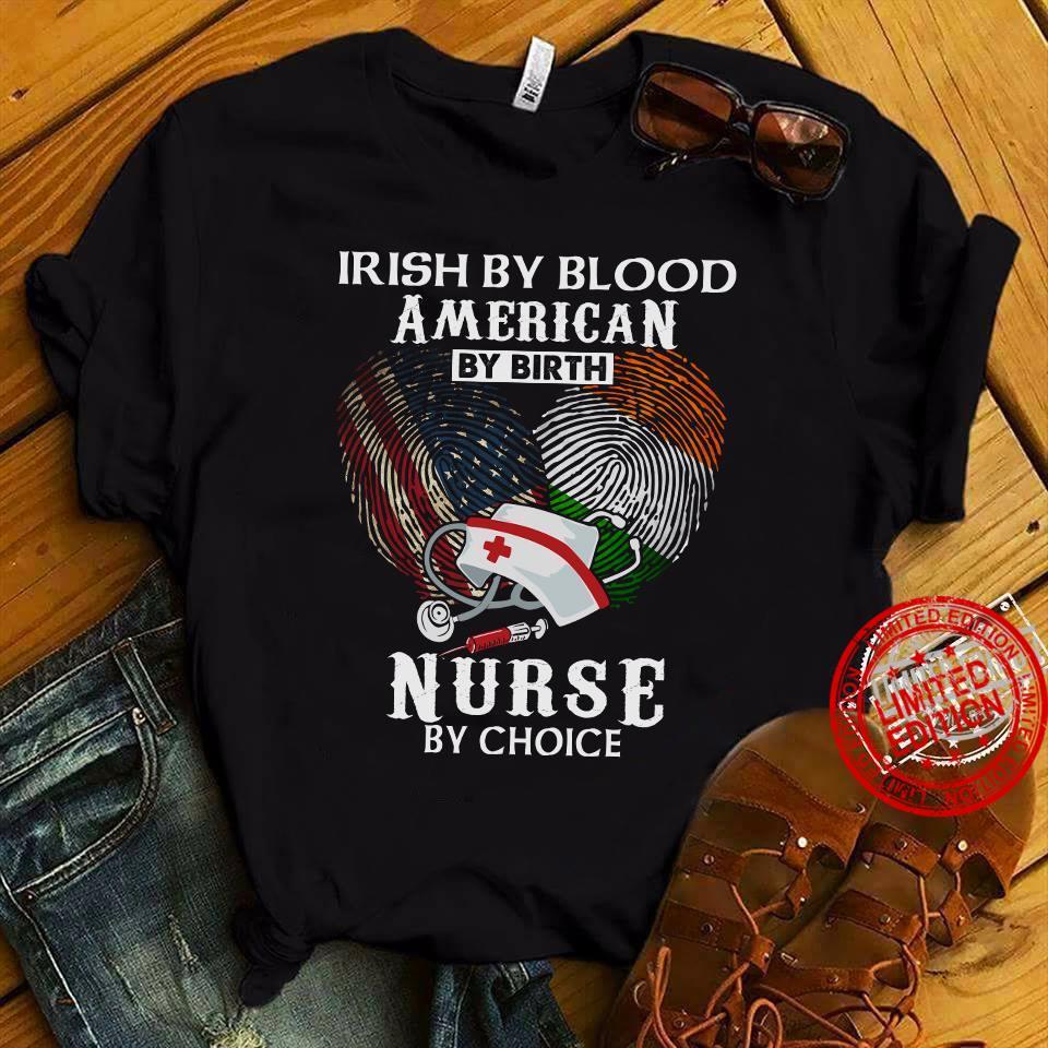 Irish By Blood American By Birth Nurse By Choice Shirt