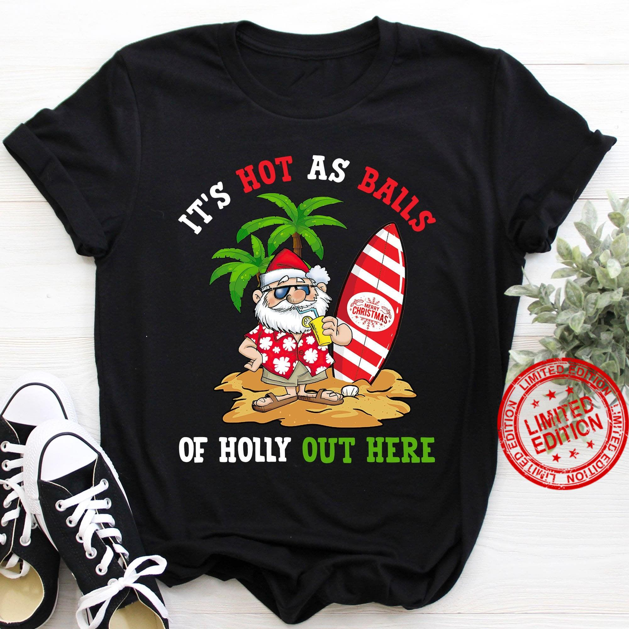 It's Hot As Balls Of Holly Out Here Shirt