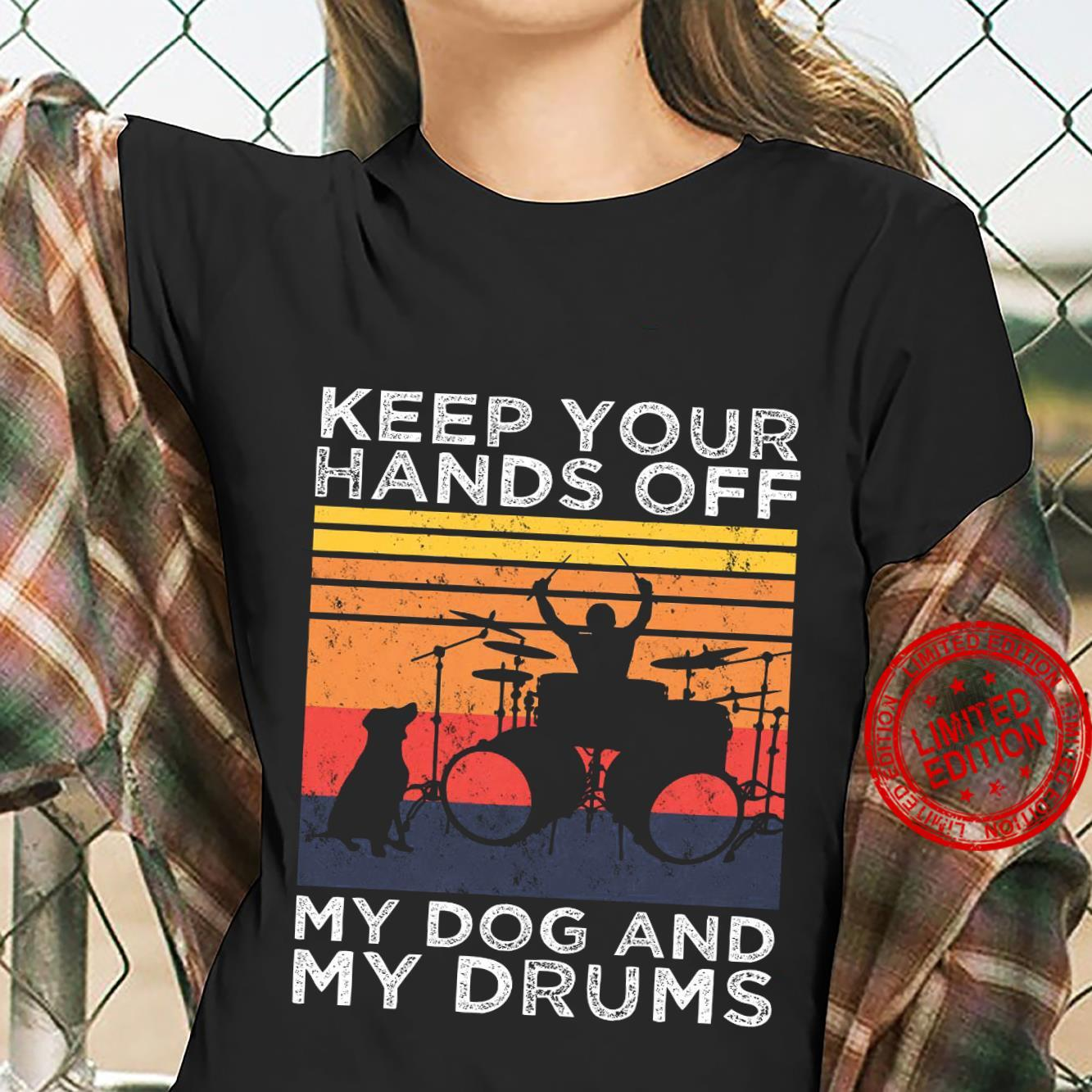 Keep Your Hands Off My Dog And My Drums Shirt ladies tee