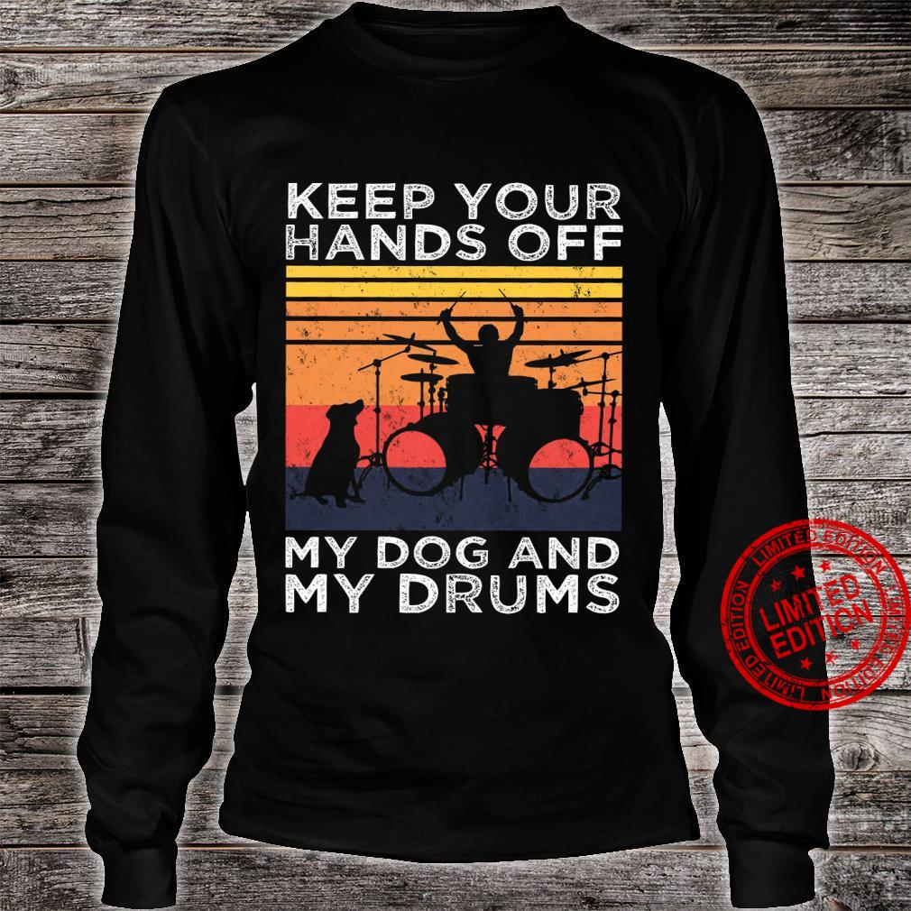 Keep Your Hands Off My Dog And My Drums Shirt long sleeved