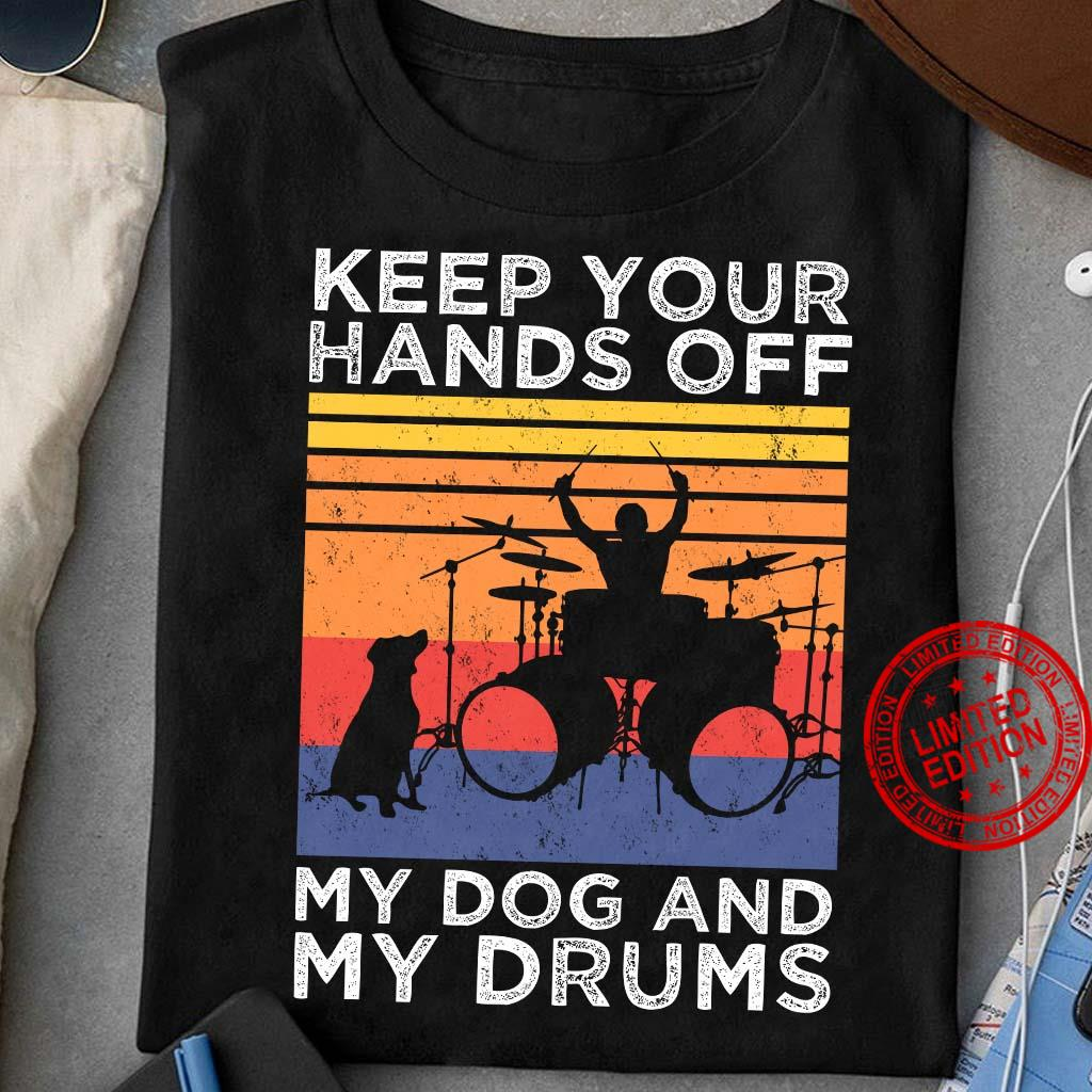 Keep Your Hands Off My Dog And My Drums Shirt