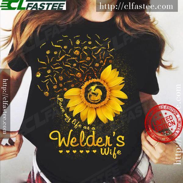 Love My Life As A Fire Welder's Wife Shirt