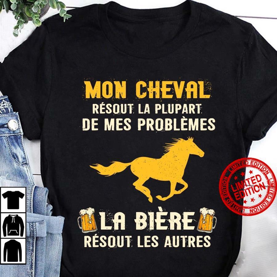 Mon Cheval Resout La Plupart De Mes Problèmes La Biere Resout Les Autres Shirt