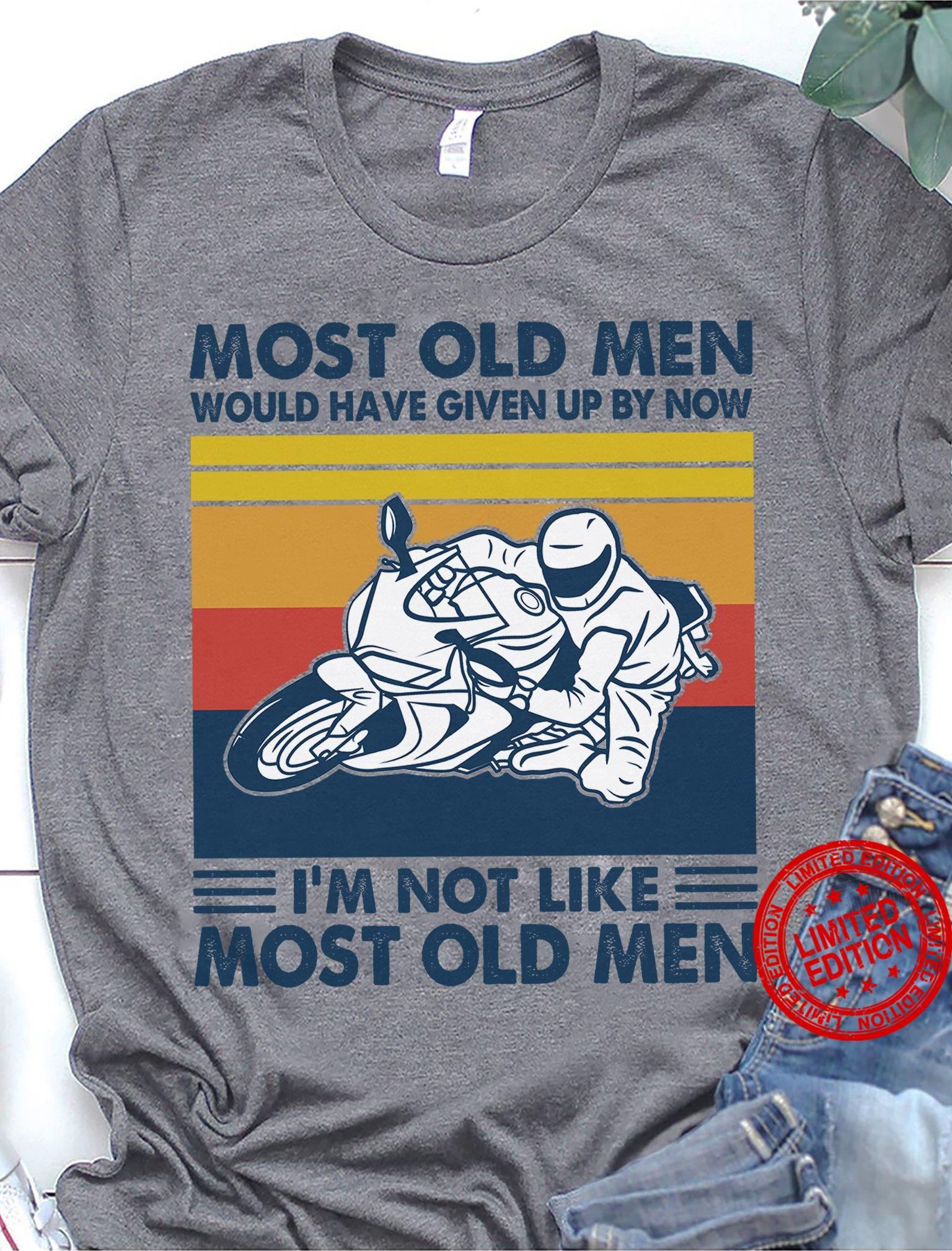 Motorbike Most Old Men Would Have Given Up By Now I'm Not Like Most Old Men Shirt