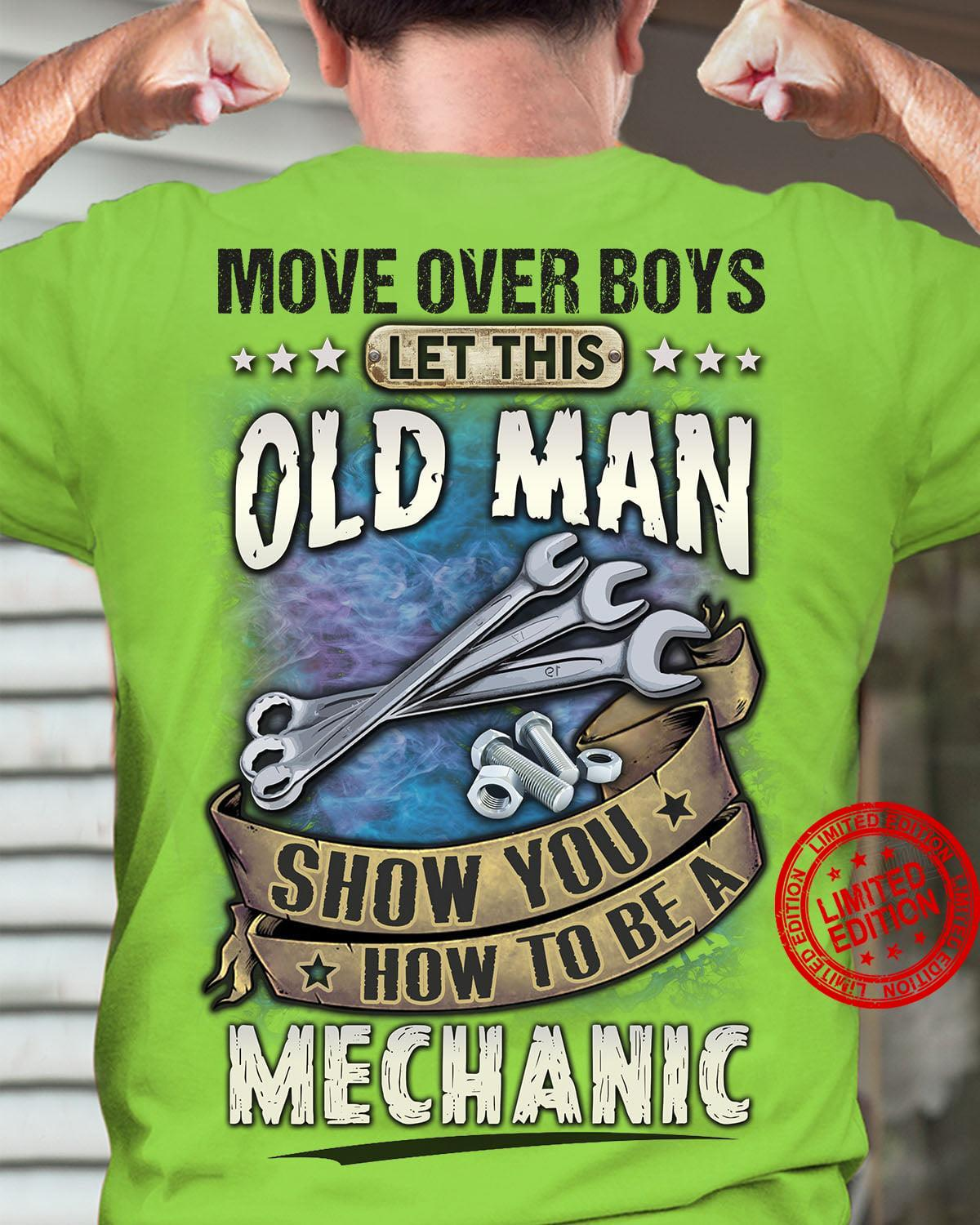 Move Over Boys Let This Old Man Show You How To Be A Mechanic T Shirt