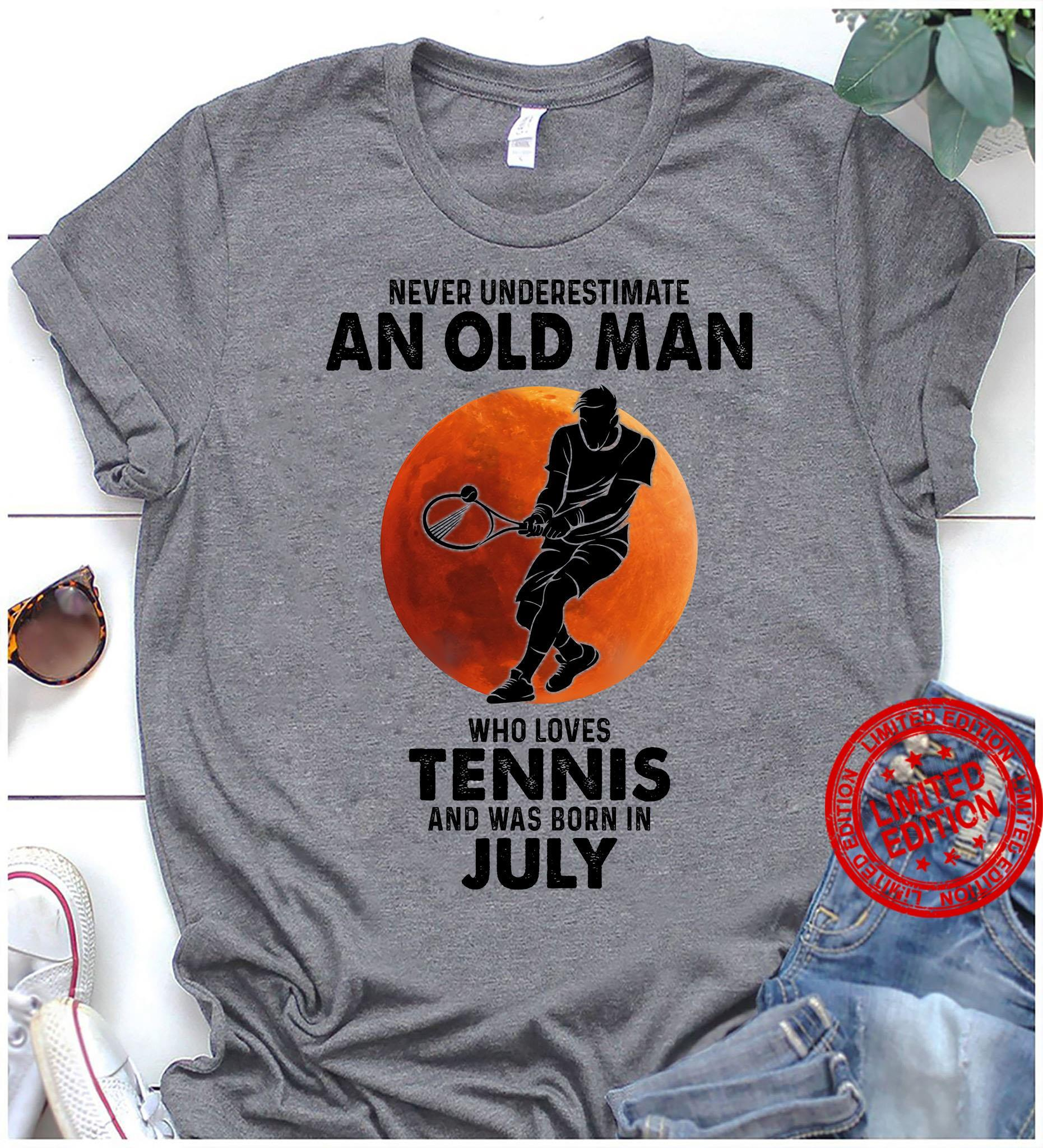 Never Underestimate An Old Man Who Loves Tennis And Was Born In July Shirt