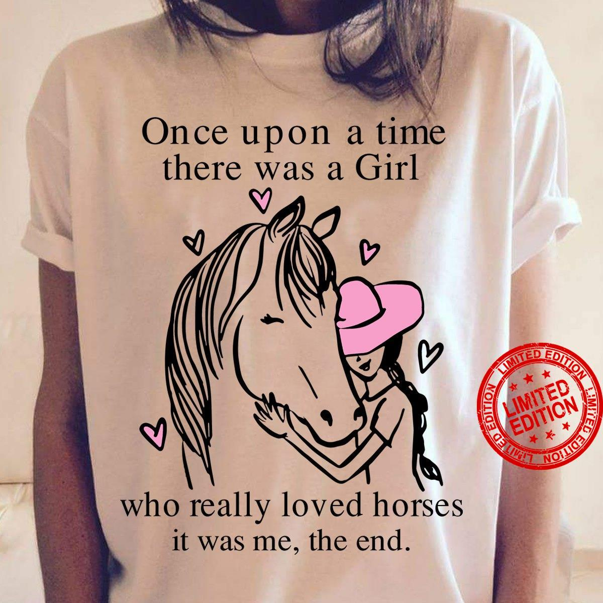 Once Upon A Time There Was A Girl Who Really Loved Horses It Was Me The End Shirt