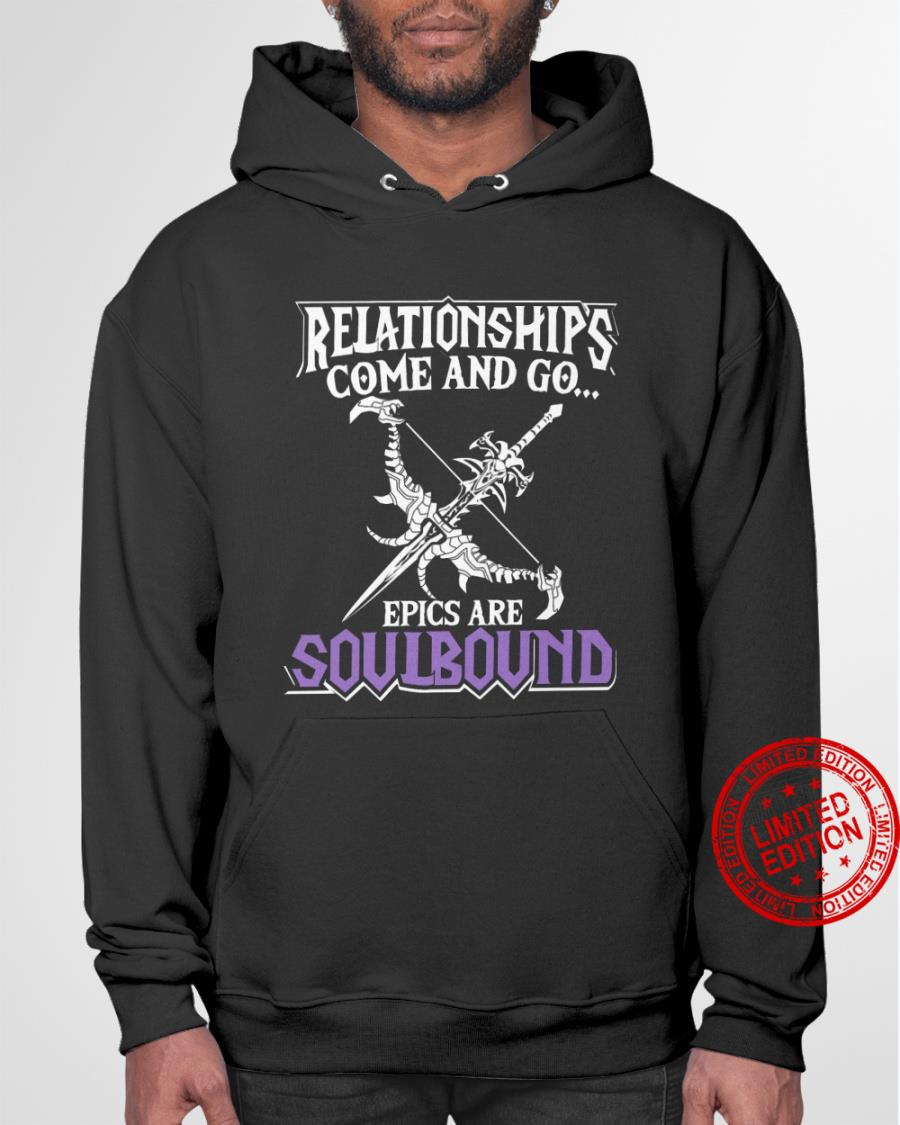 Relationships Come And Go Epics Are Soulbound Shirt