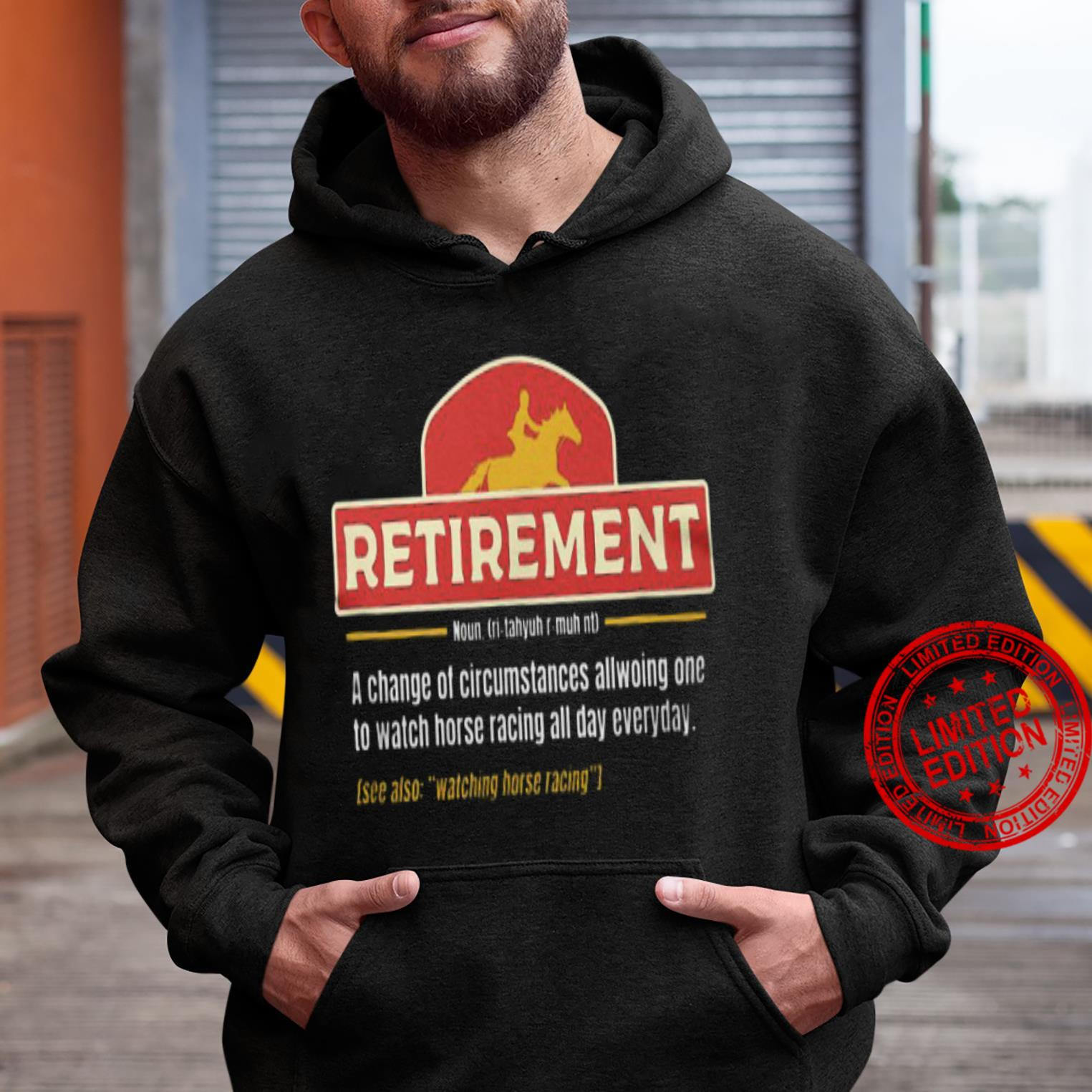Retirement A Change Of Circumstances Allowing One To Watch Horse Racing All Day Everyday Shirt hoodie