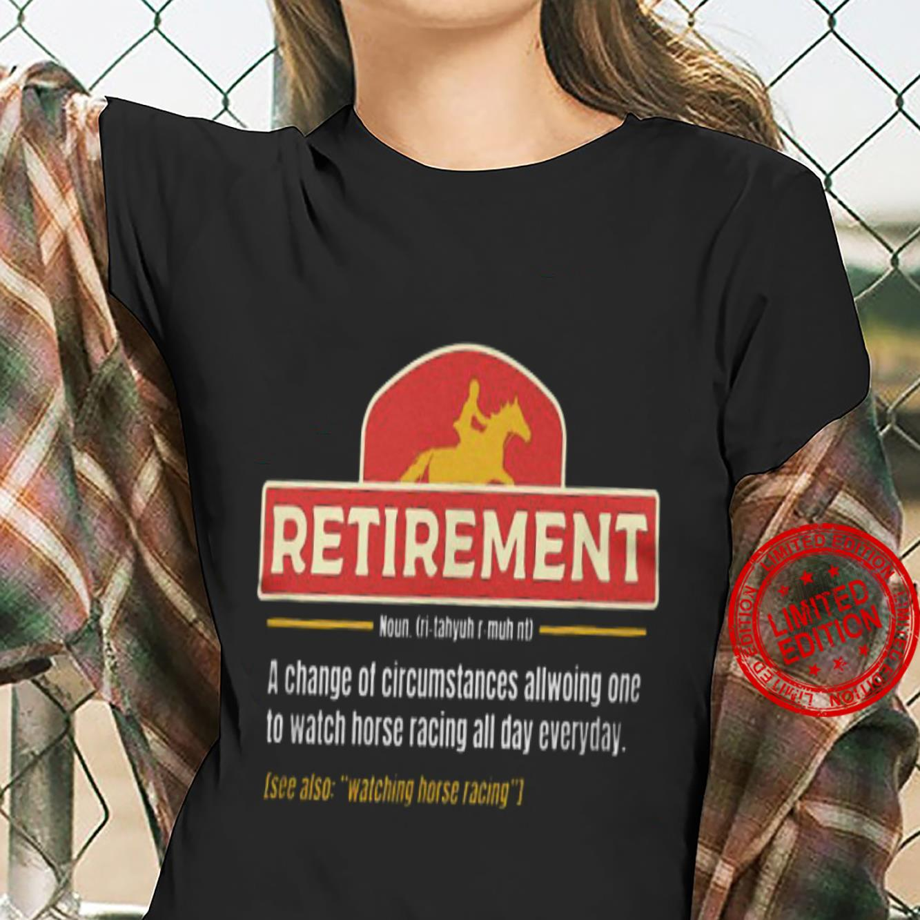 Retirement A Change Of Circumstances Allowing One To Watch Horse Racing All Day Everyday Shirt ladies tee