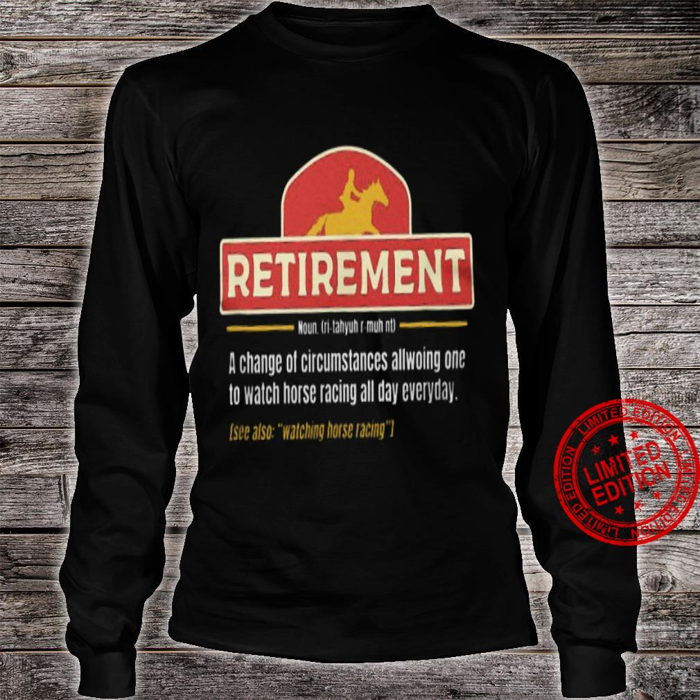 Retirement A Change Of Circumstances Allowing One To Watch Horse Racing All Day Everyday Shirt long sleeved