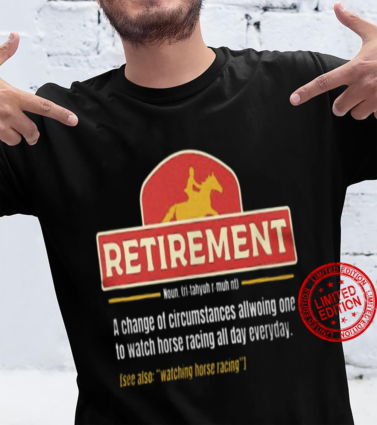 Retirement A Change Of Circumstances Allowing One To Watch Horse Racing All Day Everyday Shirt unisex