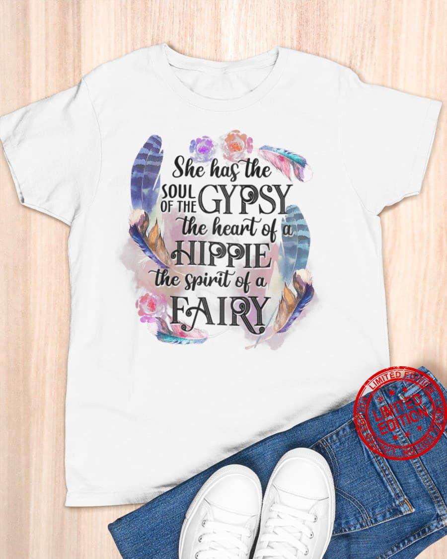 She Has The Soul Of The Gypsy The Heart Of A Hippie The Spirit Of A Fairy Shirt