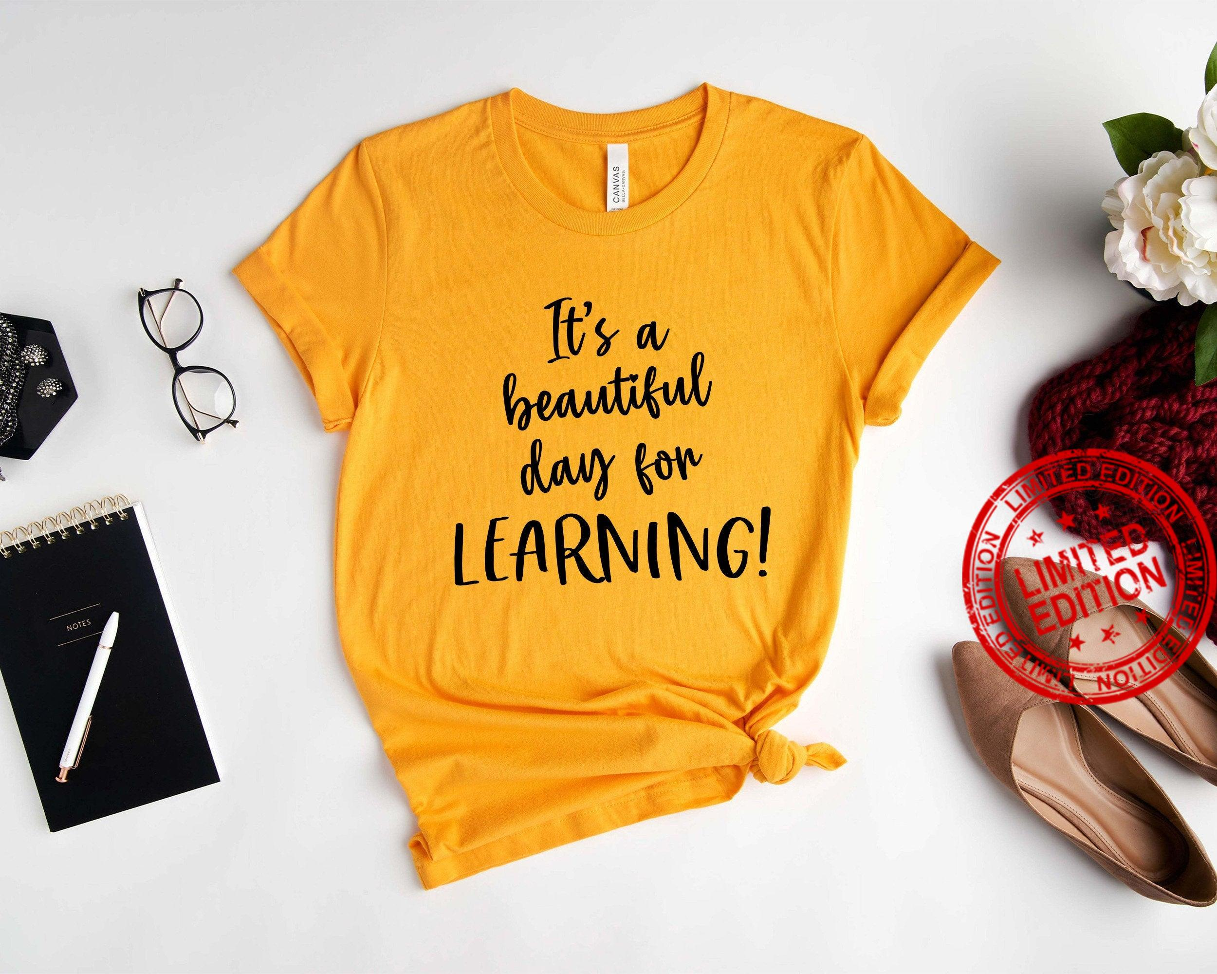 Teacher Life, It's A Beautiful Day For Learning Shirt