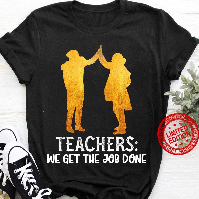 Teachers We Get The Job Done Shirt
