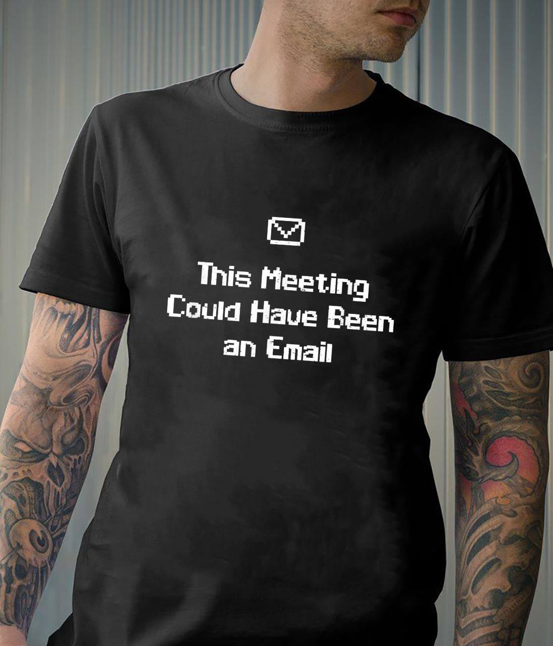 This Meeting Could Have Been an Email Humoristic Work Shirt
