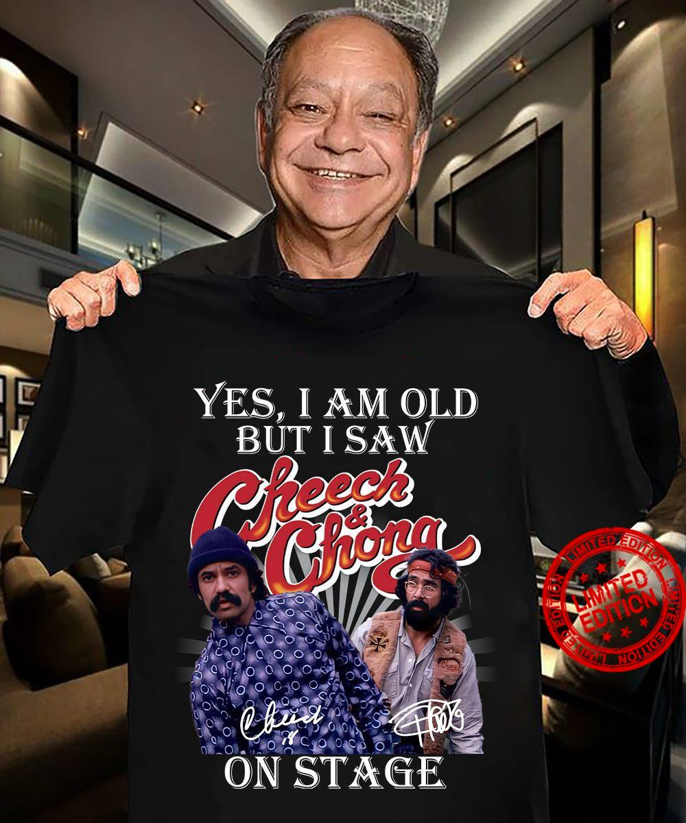 Yes I Am Old But I Saw Cheech Chong On Stage Shirt