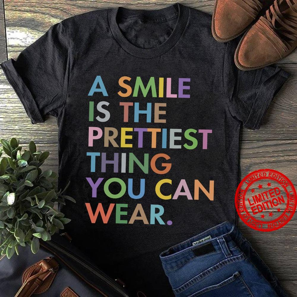 A Smile Is The Prettiest Thing You Can Wear Shirt