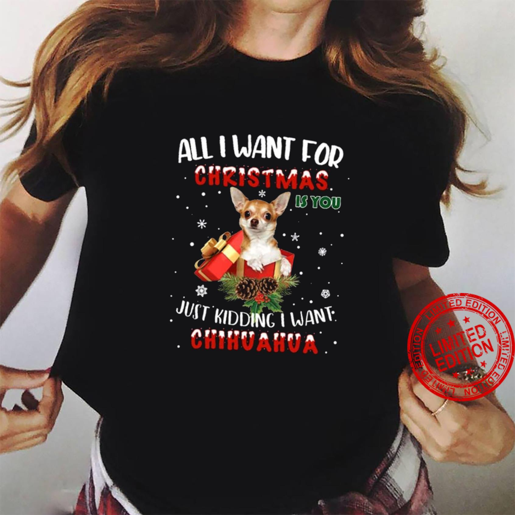 All I Want For Christmas Just Kidding I Want Chihuahua Shirt ladies tee