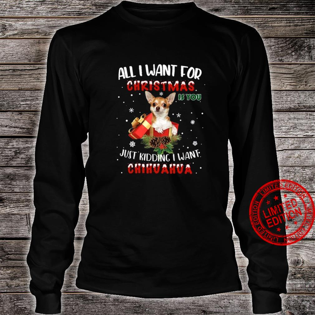 All I Want For Christmas Just Kidding I Want Chihuahua Shirt long sleeved