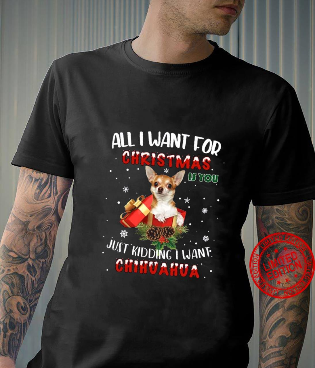 All I Want For Christmas Just Kidding I Want Chihuahua Shirt unisex