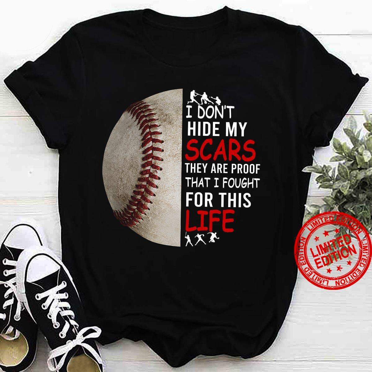 Baseball I Don't Hide My Scars They're Proof That I Fought For This Life Shirt