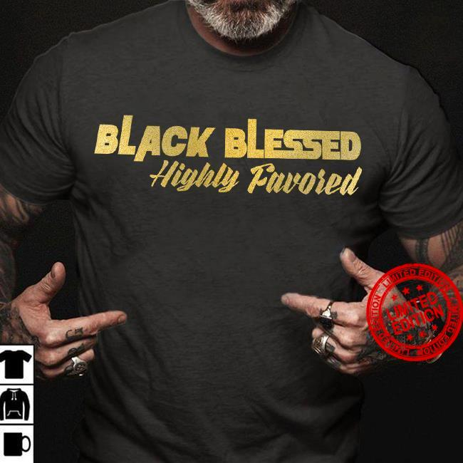 Black Blessed Highly Favored Shirt