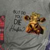 But Did You Die Heifer Shirt