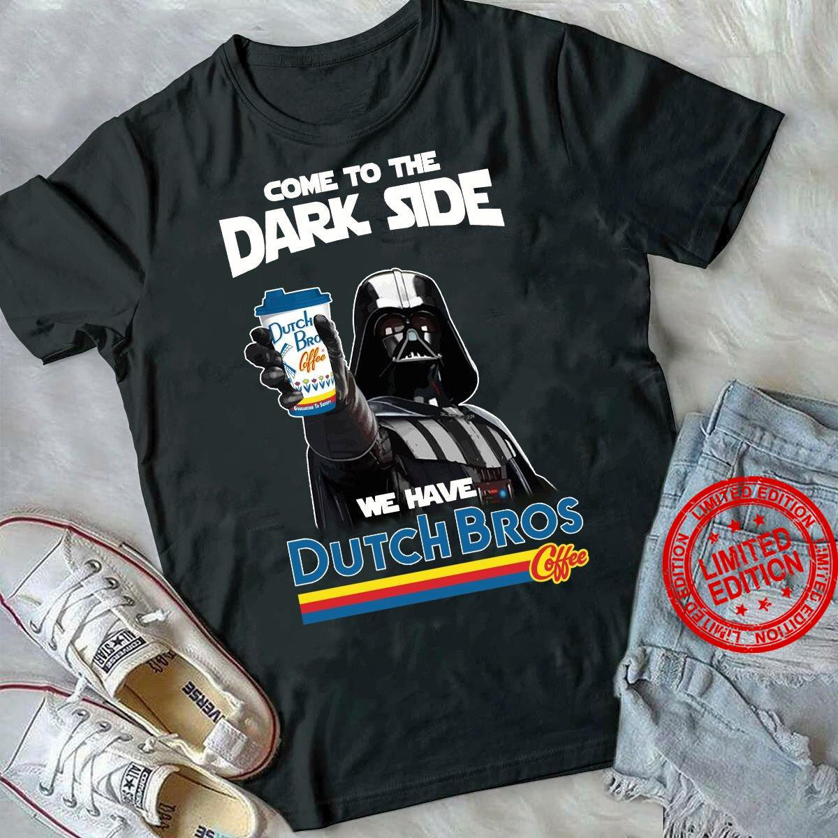 Come To The Dark Side We Have Dutch Bros Coffee Shirt
