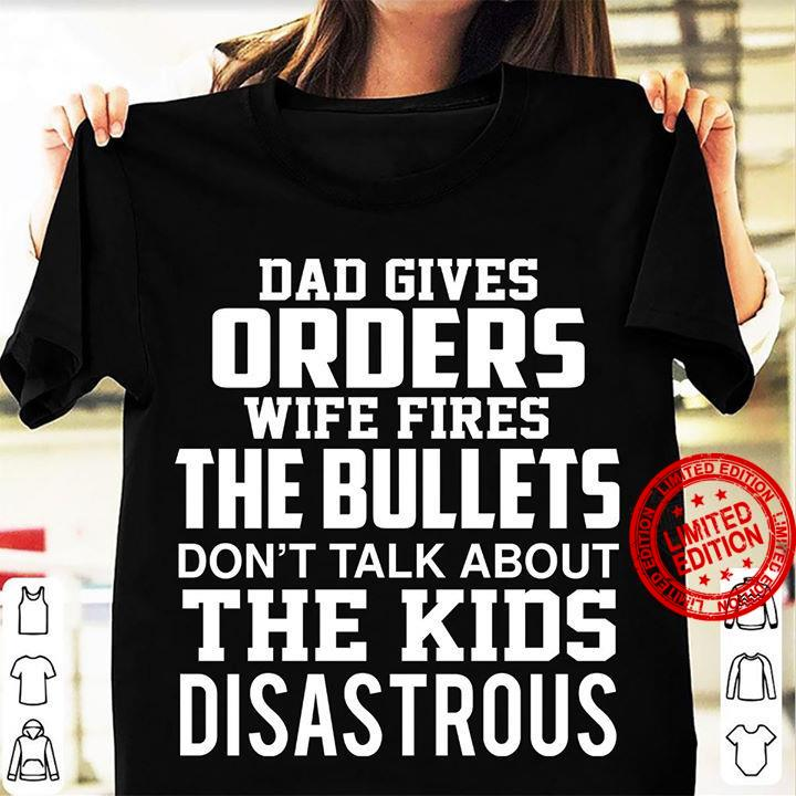 Dad Gives Orders Wife Fires The Bullets Don't Talk About The Kids Disastrous Shirt