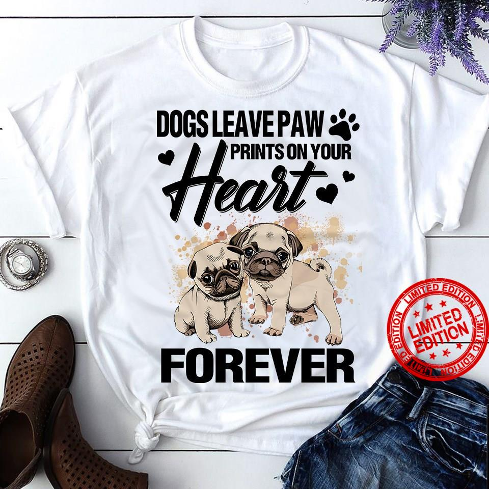 Dogs Leave Paw Prints On Your Heart Forever Shirt