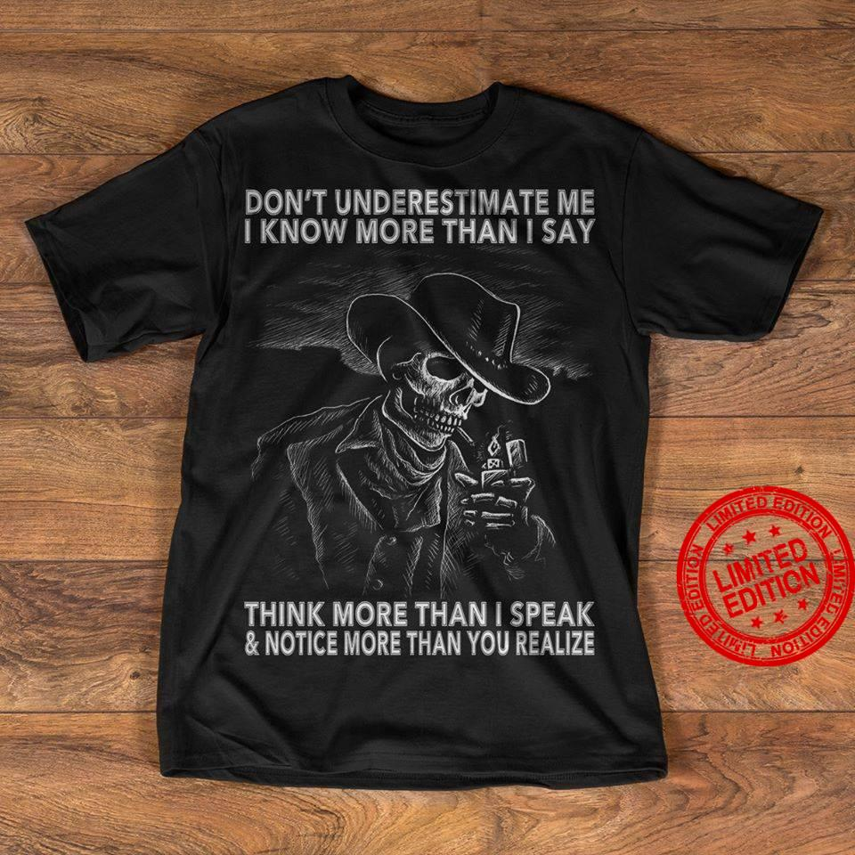 Don't Underestimate Me I Know More Than I Say Think More Than I Speak Notice More Than You Realize Shirt