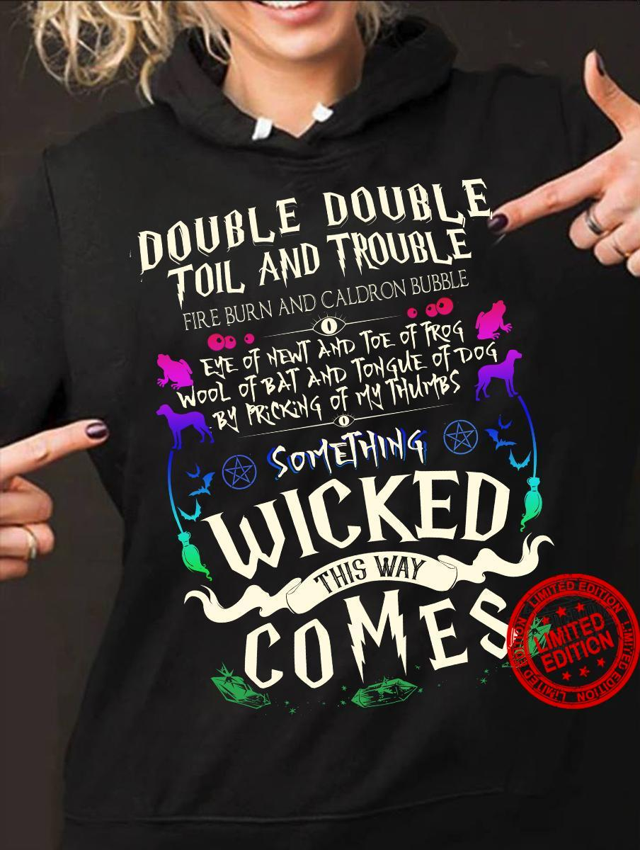 Double Double Toil And Trouble Fire Burn And Cauldron Bubble Something Wicked This Way Comes Shirt