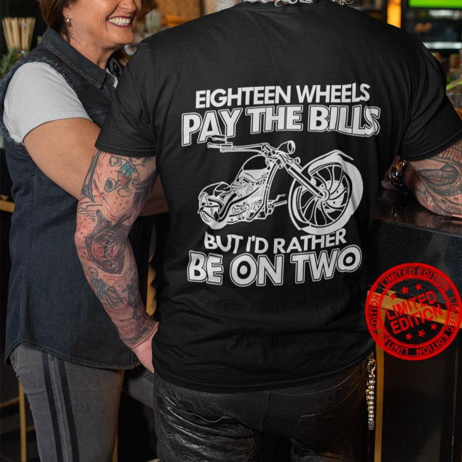Eighteen Wheels Pay The Bills But I'd Rather Be On Two Shirt
