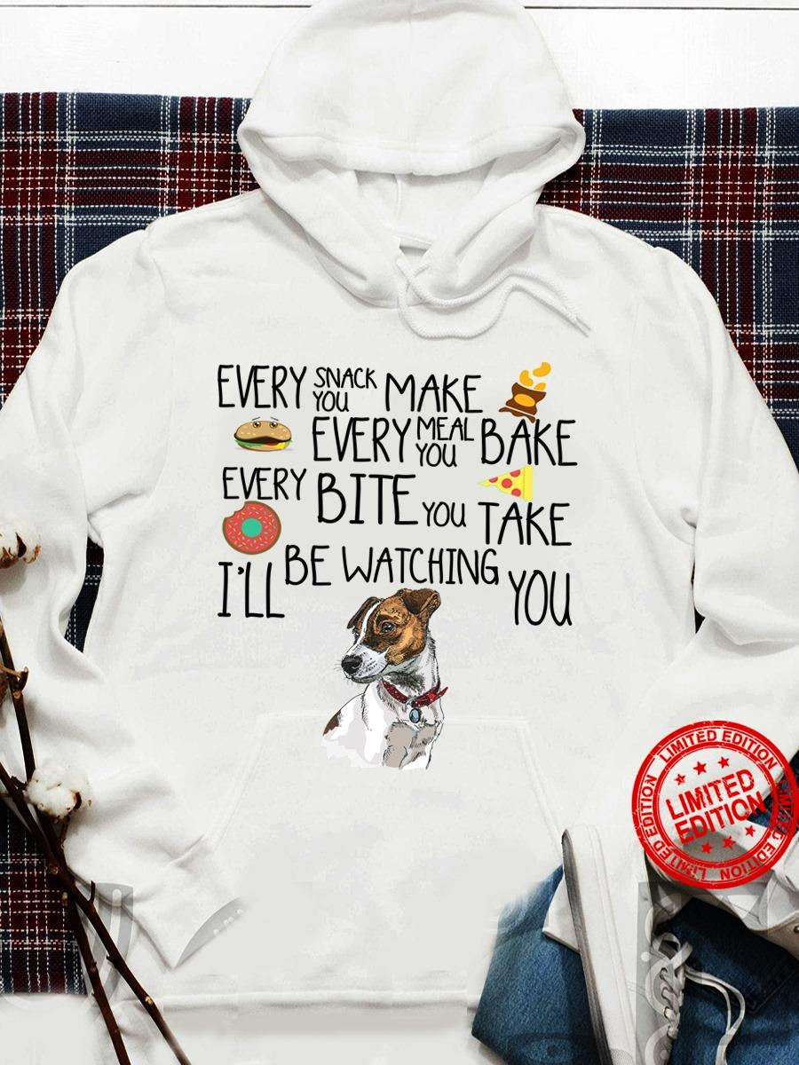 Every Snack You Make Every Meal You Bake Every Bite You Take I'll Be Watching You Shirt