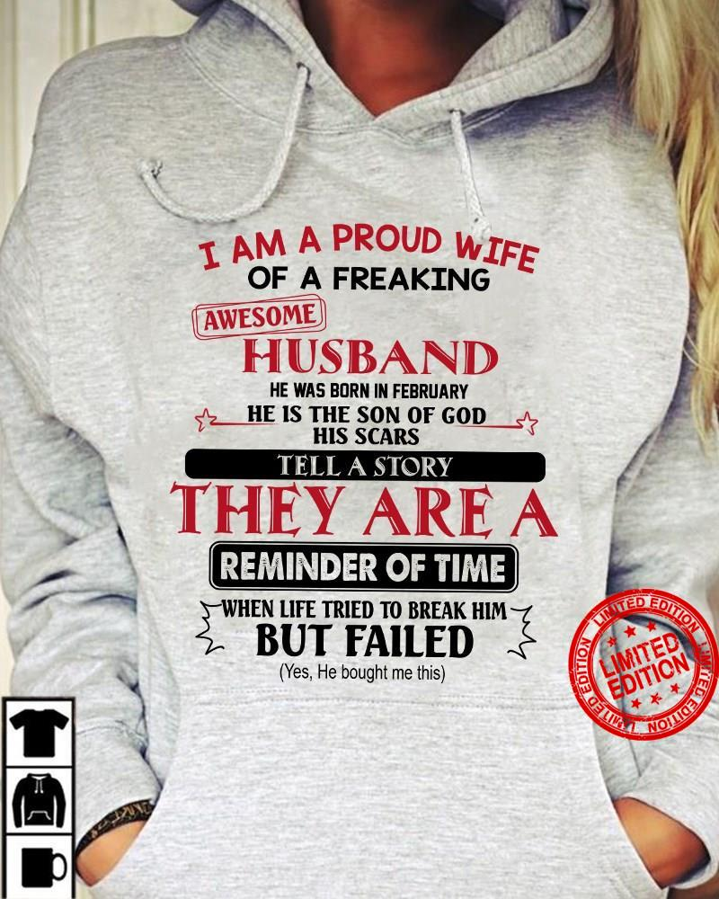 I Am A Proud Wife Of A Freaking Awesome Husband He Was Born In February He Is The Son Of God His Scars Shirt