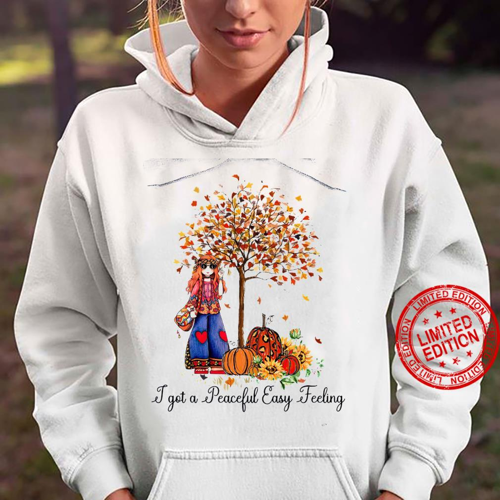 I Got A Peaceful Easy Feeling Shirt hoodie