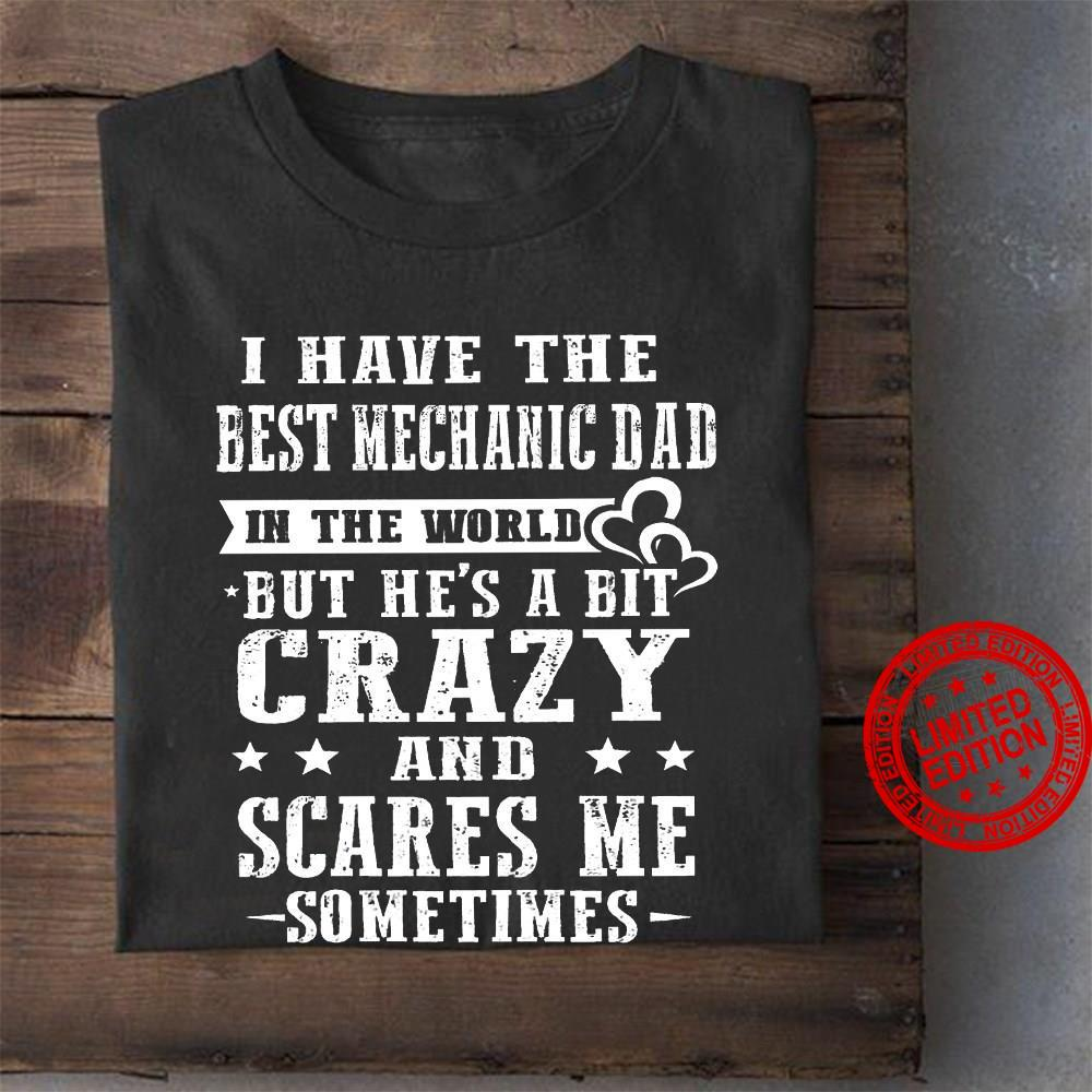 I Have The Best Mechanic Dad In The World But He's A Bit Crazy And Scares Me Sometimes Shirt