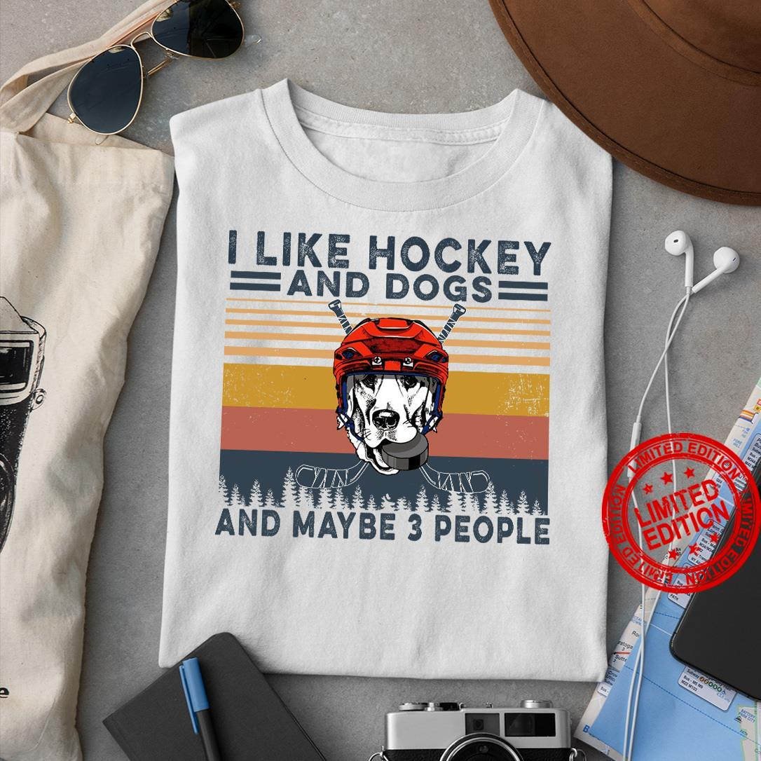 I Like Hockey And Dogs And Maybe 3 People Shirt